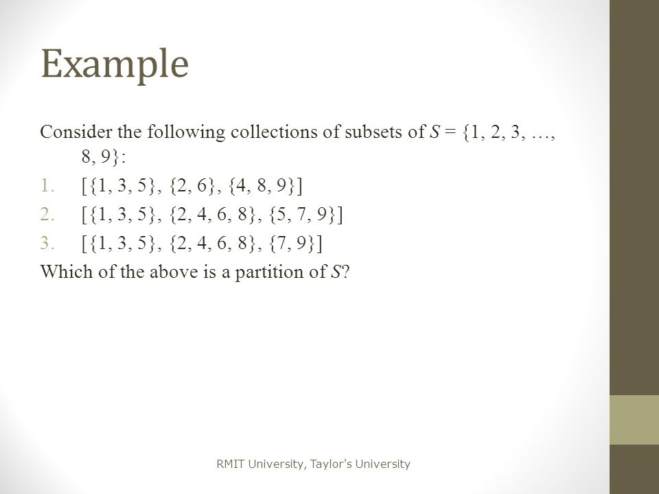 Example Consider the following collections of subsets of S = {1, 2, 3, …, 8, 9}: [{1, 3, 5}, {2, 6}, {4, 8, 9}]